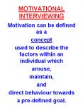 MOTIVATIONAL INTERVIEWING Motivation can be defined as a