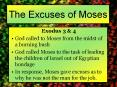 The Excuses of Moses Exodus 3 & 4 God called to Moses from