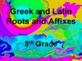 Greek and Latin Roots and Affixes 8th Grade Unit 9 ad t