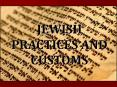 JEWISH PRACTICES AND CUSTOMS