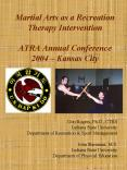 Martial Arts as a Recreation Therapy Intervention ATRA Annual Conference 2004