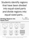 Students identify regions that have been divided into equal-sized parts and divide regions into equal-sized parts. .