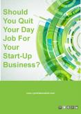 Should You Quit Your Day Job For Your Start-Up Business?