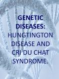 GENETIC DISEASES: HUNGTINGTON DISEASE AND CRI DU CHAT SYNDROME.