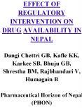 EFFECT OF REGULATORY INTERVENTION ON DRUG AVAILABILITY IN NEPAL Dangi Chettri GB, Kafle KK, Karkee SB, Bhuju GB, Shrestha BM, Rajbhandari V, Humagain B  Pharmaceutical Horizon of Nepal (PHON)