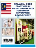 MALAYSIA: GOOD PRACTICES IN SOCIAL PROTECTION FOR WOMEN ENTERPRISE DEVELOPMENT