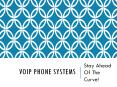 VoIP Phone Systems - Stay Ahead Of The Curve