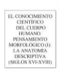 EL CONOCIMIENTO CIENTFICO DEL CUERPO HUMANO' PENSAMIENTO MORFOLGICO I: LA ANATOMA DESCRIPTIVA SIGLOS