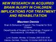 NEW RESEARCH IN ACQUIRED BRAIN INJURY IN CHILDREN: IMPLICATIONS FOR TREATMENT AND REHABILITATION